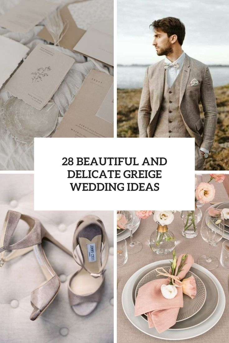 28 Beautiful And Delicate Greige Wedding Ideas