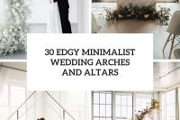 30 edgy minimalist wedding arches and altars cover