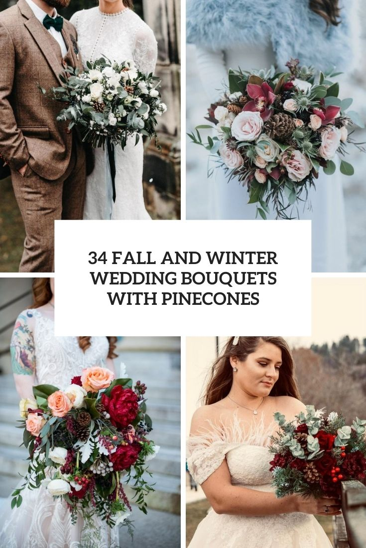 34 Fall And Winter Wedding Bouquets With Pinecones