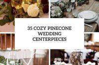 35 cozy pinecone wedding centerpieces cover