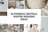 36 ethereal neutral winter wedding ideas cover
