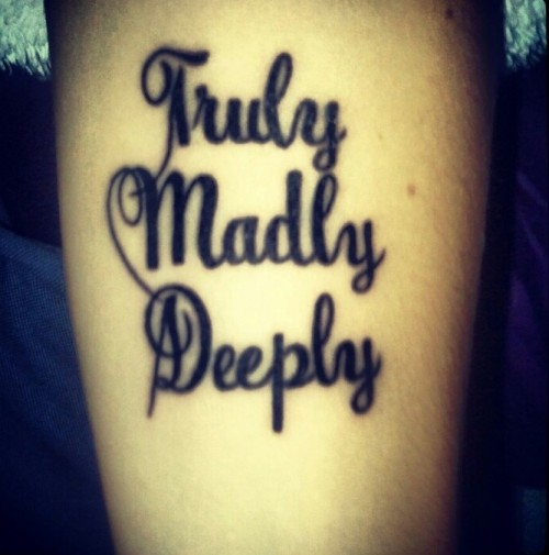 show how you love your partner - truly, madly, deeply - a tattoo done with calligraphy letters is very cool